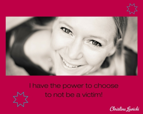 I have the power to choose to not be a victim! (2)